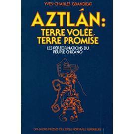 Grandjeat, Yves-Charles - Aztlan, Terre Volee Terre Promise